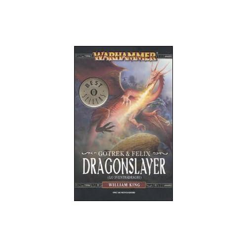 Dragonslayer (Lo sventradraghi). Gotrek & Felix. Warhammer (Vol. 4)
