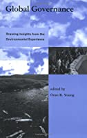 Global Governance: Drawing Insights from the Environmental Experience (Global Environmental Accord: Strategies for Sustainability and Institutional Innovation)