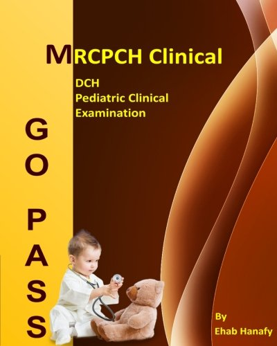 Go Pass MRCPCH Clinical - DCH - Pediatric Clinical Examination (2nd.E): OSCE-Clinical Short Cases-Communication Skills-History Taking-Childhood Development-ECG-Growth Charts