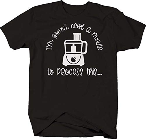 Im Gonna Need a Minute to Process This… Funny Food Processor Chef Tshirt Large Black