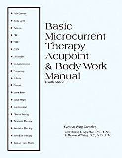 Basic Microcurrent Therapy Acupoint & Body Work Manual