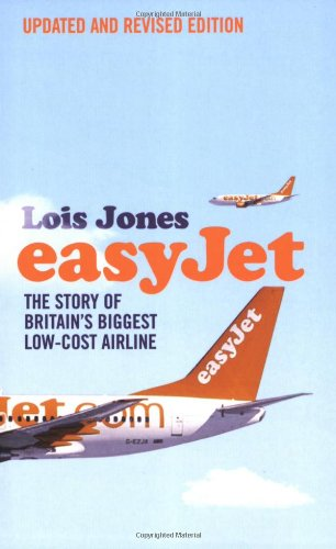easyJet: The Story of Britain's Biggest Low-Cost Airline: The Story of England's Biggest Low-cost Airline