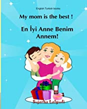 English Turkish books: My mom is the best: Bilingual (Turkish Edition), Children's English-Turkish Picture book (Bilingual Edition), Easy Turkish and ... Turkish books for children) (Volume 5)