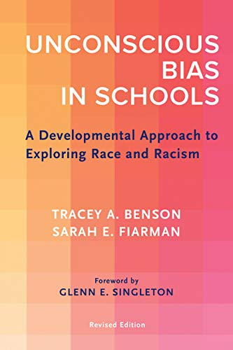 Compare Textbook Prices for Unconscious Bias in Schools: A Developmental Approach to Exploring Race and Racism, Revised Edition  ISBN 9781682535851 by Benson, Tracey A.,Fiarman, Sarah E.,Singleton, Glenn E.