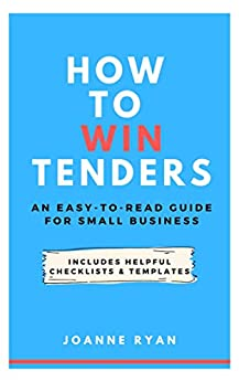 How to Win Tenders: An Easy-To-Read Guide for Small Business by [Joanne Ryan]