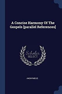 A Concise Harmony of the Gospels [parallel References]