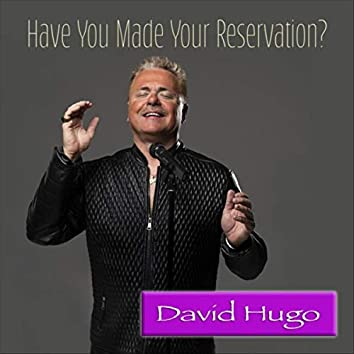 Have You Made Your Reservation?