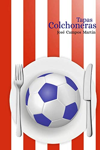 Tapas Colchoneras.: Atlético de Madrid.Cocina. Repostería. Producto para Fans. Recetas Homenaje a...
