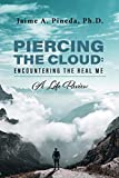 Piercing the Cloud: Encountering the Real me: A Life Review