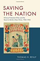 Saving the Nation: Chinese Protestant Elites and the Quest to Build a New China, 1922-1952