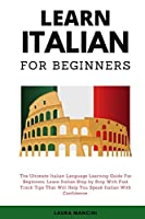 Learn Italian For Beginners: The Ultimate Italian Language Learning Guide For Beginners. Learn Beginner Italian Step by Step With Fast Track Tips That Will Help You Speak Italian With Confidence