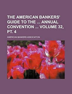 The American Bankers' Guide to the Annual Convention Volume 32, PT. 4