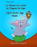 Livre pour enfants: La chasse aux oufs de Paques de Jojo. Jojo's Easter Egg Hunt: Livre pour les enfants (histoires pour enfants). (Edition bilingue français anglais) Livre enfant en anglais