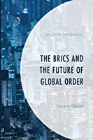 The BRICS and the Future of Global Order, Second Edition