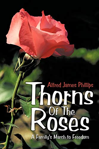 Book: Thorns Of The Roses - A Family's March to Freedom by Alfred James Phillips