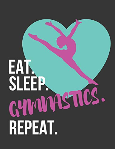 Eat. Sleep. Gymnastics. Repeat.: Gymnastics College Ruled Lined Journal / Notebook / Diary for Girls to Write in