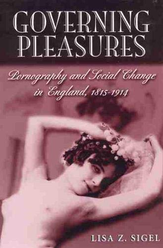 Governing Pleasures: Pornography and Social Change in England, 1815-1914