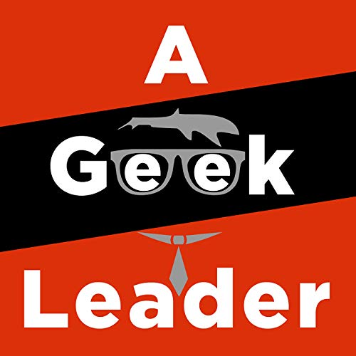 A Geek Leader Podcast - inspiring technical and creative leaders around the world Podcast By John Rouda cover art