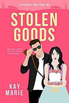 Stolen Goods (To Catch a Thief Book 2) by [Kay Marie]
