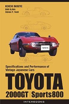 [Koichi Inouye, Bob Sliwa, Steven P. Venti]のTOYOTA 2000GT, Sports800 (Specifications and Performance of Vintage Japanese Cars) (English Edition)