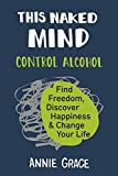 [Annie Grace] This Naked Mind: Control Alcohol, Find Freedom, Discover Happiness & Change Your Life by Annie Grace (Author)【2018】Paperback