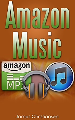 Amazon Music: Everything You Need To Know About Amazon Music & The Amazon Music Player (English Edition)