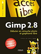 Gimp 2.8 - Débuter en retouche photo et graphisme libre de Dimitri Robert