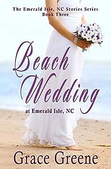 Beach Wedding: An Emerald Isle, NC Novel (#3) (The Emerald Isle, NC Stories Series) by [Grace Greene]