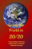 Seeing the World in 20/20: A SouthWest Writers Anthology of Award Winning Stories