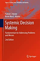 Systemic Decision Making: Fundamentals for Addressing Problems and Messes (Topics in Safety, Risk, Reliability and Quality (33))