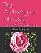 The Alchemy of Intimacy: Love and Sexuality Workbook