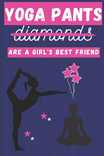 Yoga Pants Are a Girl\'s Best Friend: Cute Yoga Pant Gifts for Girls and Women... Lined Paperback Journal