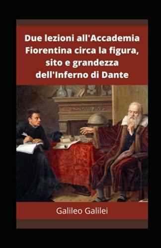 Due lezioni all'Accademia Fiorentina circa la figura, sito e grandezza dell'Inferno di Dante Annotata: (Italian Edition)