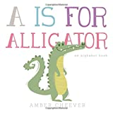 A is for Alligator: An Animal ABC Book