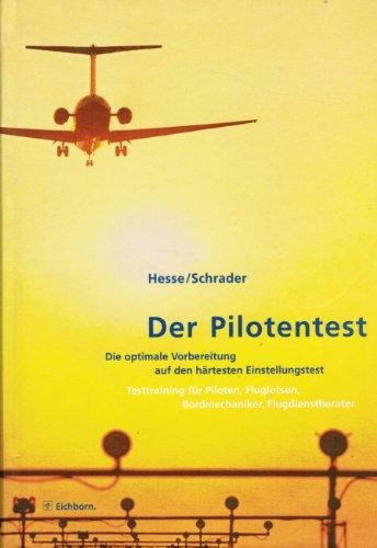 Der Pilotentest - Die optimale Vorbereitung auf den härtesten Einstellungstest - Testtraining für Piloten, Fluglotsen, Bordmechaniker, Flugdienstberater