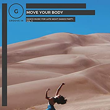 Move Your Body - Dance Music For Late Night Dance Party, Vol. 3