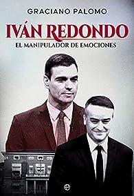 Iván Redondo: El manipulador de emociones par Graciano Palomo