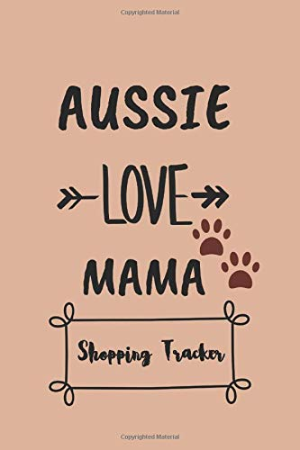 AUSSIE LOVE MAMA Shopping Tracker: Keep Tracking and Organized all Your Online shopping or Purchases for Daily needs by this Shopping Expense Tracker Personal Log Book