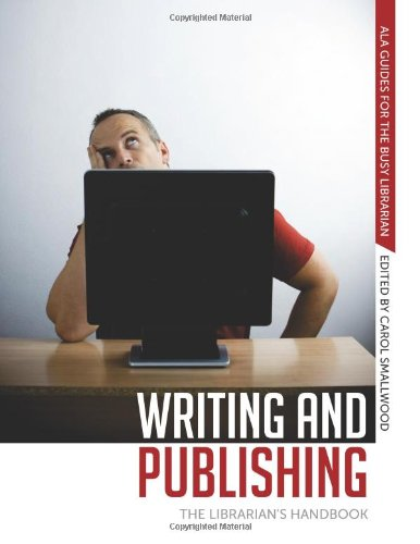 Download Writing and Publishing: The Librarian's Handbook (ALA Guides for the Busy Librarian) 0838909965