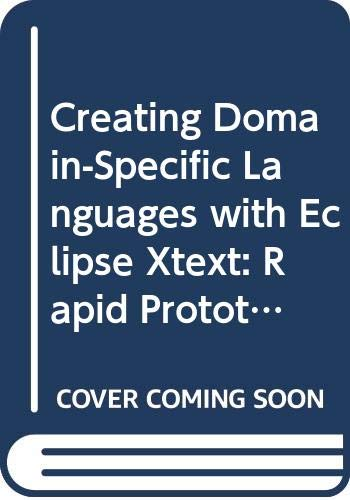 Creating Domain-Specific Languages with Eclipse Xtext: Rapid Prototyping for New Languages and IDEs (Eclipse Series)