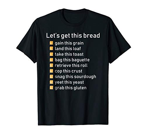 Let's Get This Bread List Funny T-Shirt