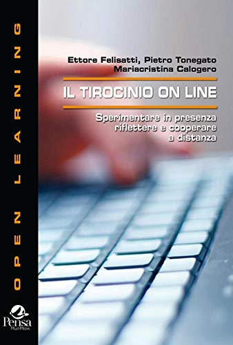 Il tirocinio on line. Sperimentare in presenza riflettere e cooperare a distanza (Open learning)