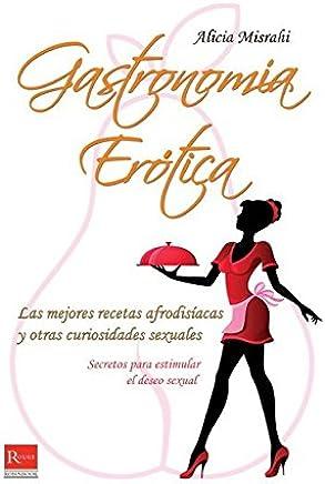 Gastronomía erótica: Las mejores recetas afrodisíacas y otras curiosidades sexuales (Spanish Edition)
