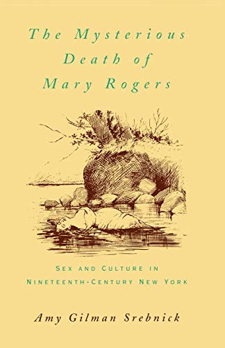 Download The Mysterious Death of Mary Rogers: Sex and Culture in Nineteenth-Century New York (Studies in the History of Sexuality) 0195113926