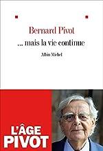 ... Mais la vie continue de Bernard Pivot