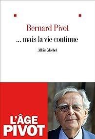 ... mais la vie continue par Bernard Pivot