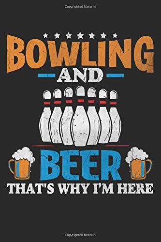 Bowling and beer that's why i am here: Funny Bowling Lined journal paperback notebook 100 page ,gift journal/agenda/notebook to write, great gift, 6 x 9 Notebook