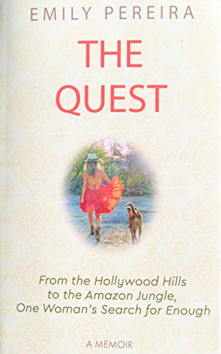 The Quest: From The Hollywood Hills to the Amazon Jungle, One Woman's Search for Enough