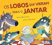 Os Lobos que Vieram para Jantar (Portuguese Edition)
