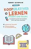 Kooperatives Lernen - Theorie und Praxis: Kooperative Lernformen verstehen und in der Praxis anwenden | ausführlicher Theorieteil | 100 Lernmethoden zur Schüleraktivierung - Geeignet ab der 5. Klasse